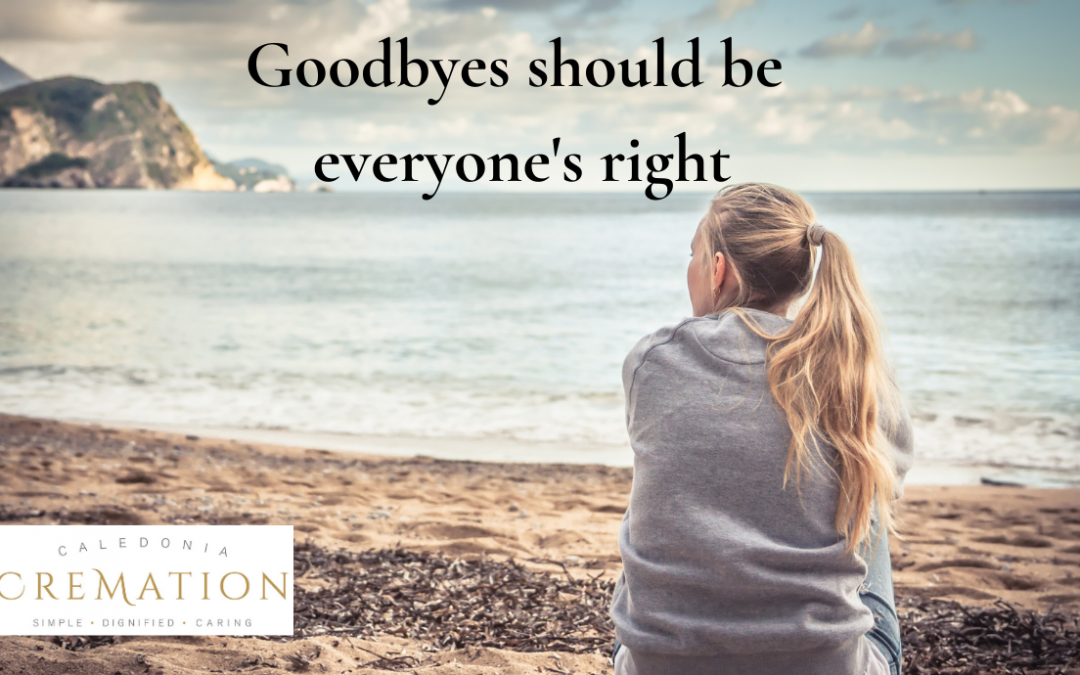 Everyone deserves the right to say goodbye to their loved one regardless of their financial circumstances